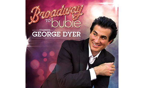 Broadway to Buble starring George Dyer